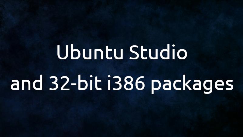 Regarding Ubuntu's Statement on 32-bit i386 Packages « Ubuntu Studio